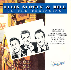 Elvis Scotty & Bill - In The Beginning  - Elvis Presley Various CDs